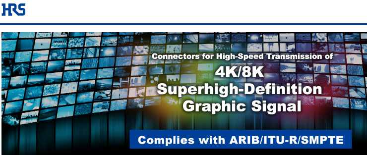Click here to learn more about Hirose's  comprehensive solutions for 4K/8K image devices